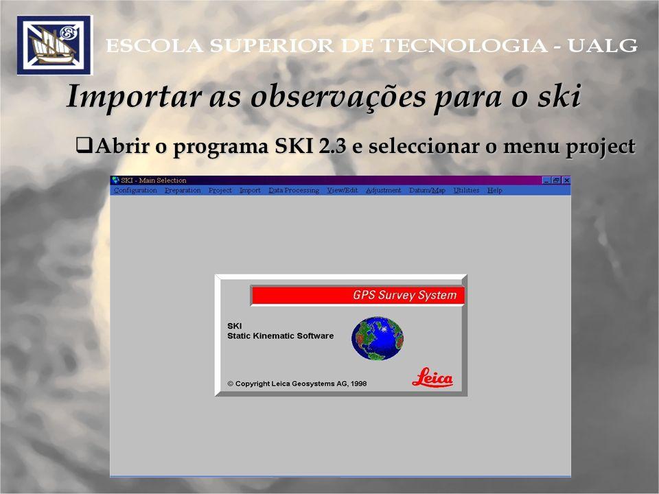Importar as observações para o ski Abrir o programa SKI 2.3 e seleccionar o menu project Abrir o programa SKI 2.3 e seleccionar o menu project