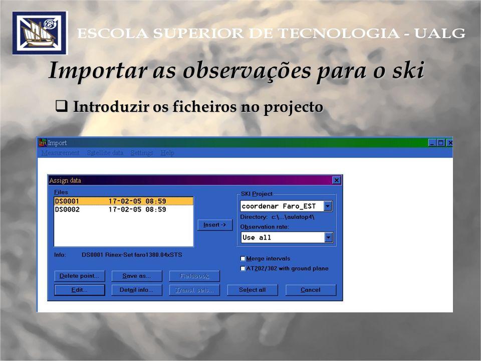 Importar as observações para o ski Introduzir os ficheiros no projecto Introduzir os ficheiros no projecto