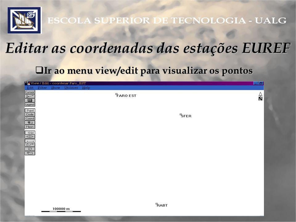 Editar as coordenadas das estações EUREF Ir ao menu view/edit para visualizar os pontos Ir ao menu view/edit para visualizar os pontos
