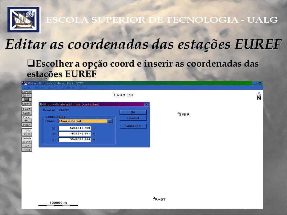 Editar as coordenadas das estações EUREF Escolher a opção coord e inserir as coordenadas das estações EUREF Escolher a opção coord e inserir as coordenadas das estações EUREF