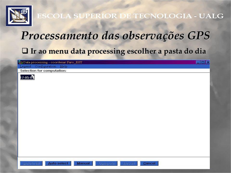 Processamento das observações GPS Ir ao menu data processing escolher a pasta do dia Ir ao menu data processing escolher a pasta do dia