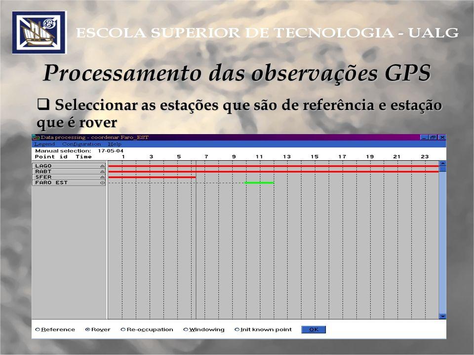 Processamento das observações GPS Seleccionar as estações que são de referência e estação que é rover Seleccionar as estações que são de referência e estação que é rover