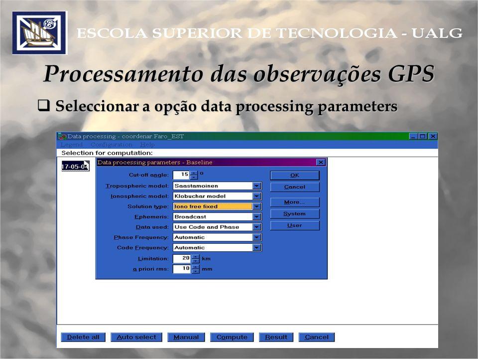 Processamento das observações GPS Seleccionar a opção data processing parameters Seleccionar a opção data processing parameters