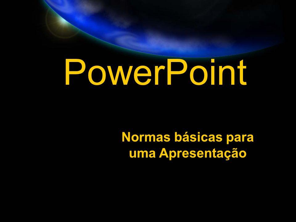 PowerPoint Normas básicas para uma Apresentação