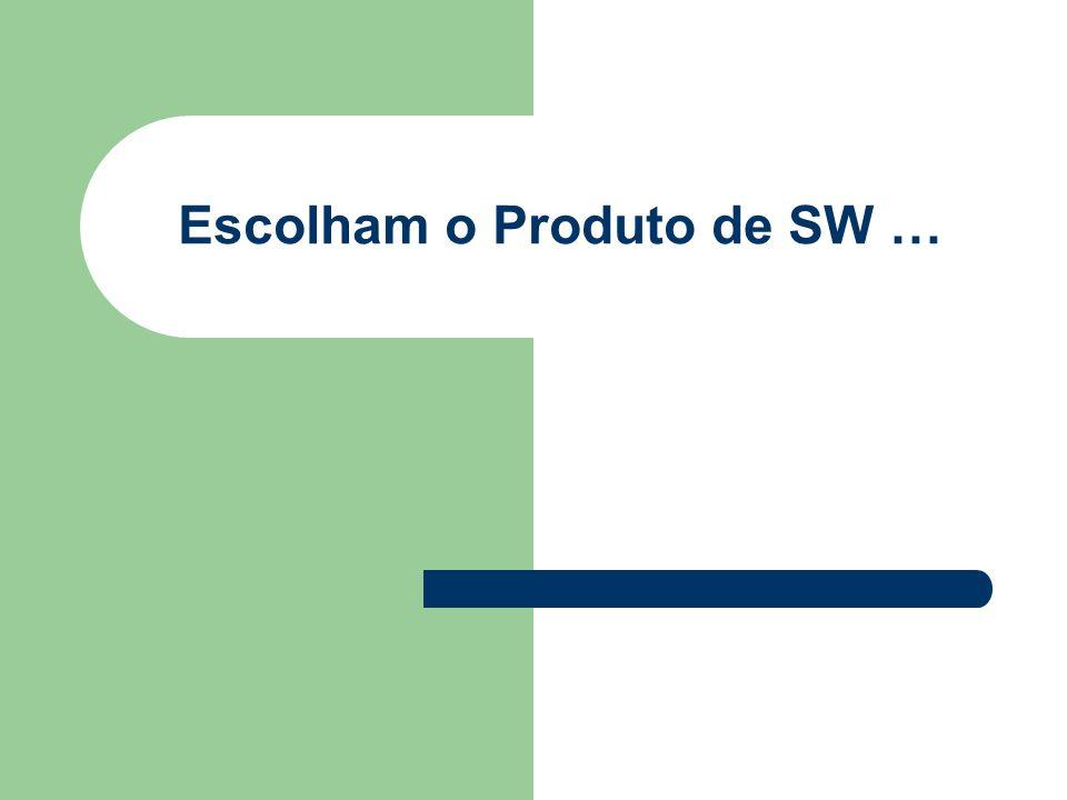 Escolham o Produto de SW …