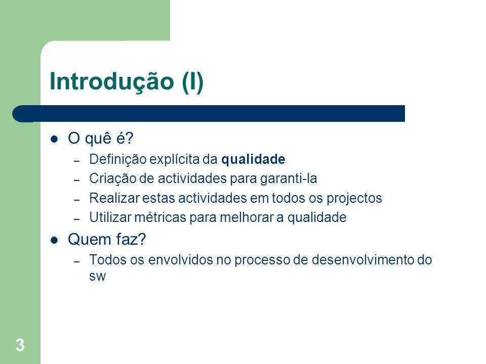 3 Introdução (I) O quê é? – Definição explícita da qualidade – Criação de actividades para garanti-la – Realizar estas actividades em todos os project
