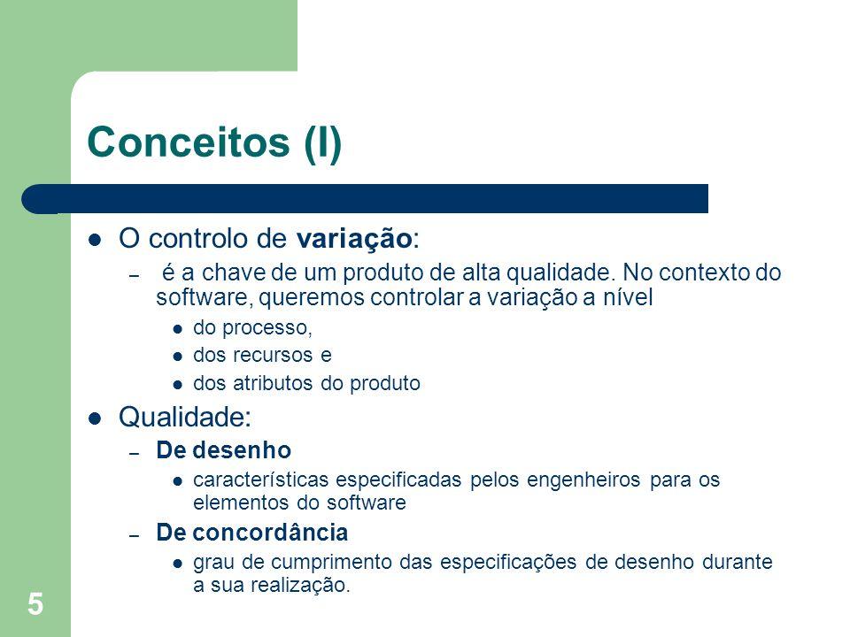 5 Conceitos (I) O controlo de variação: – é a chave de um produto de alta qualidade. No contexto do software, queremos controlar a variação a nível do