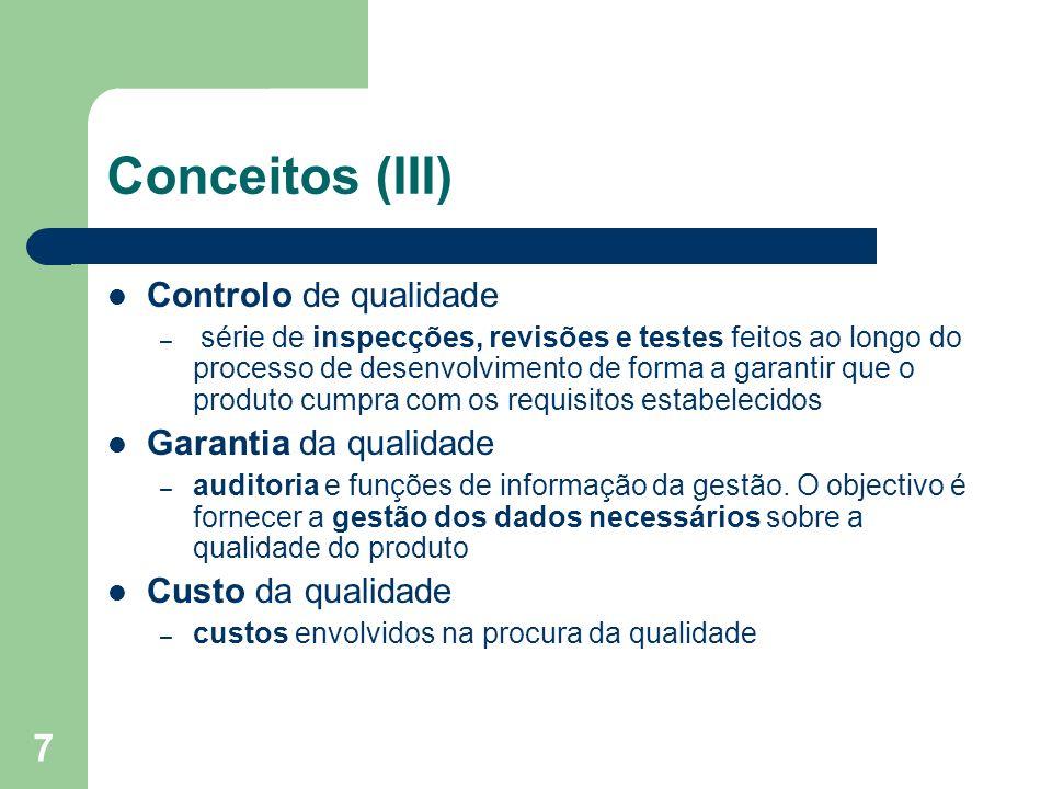 7 Conceitos (III) Controlo de qualidade – série de inspecções, revisões e testes feitos ao longo do processo de desenvolvimento de forma a garantir qu