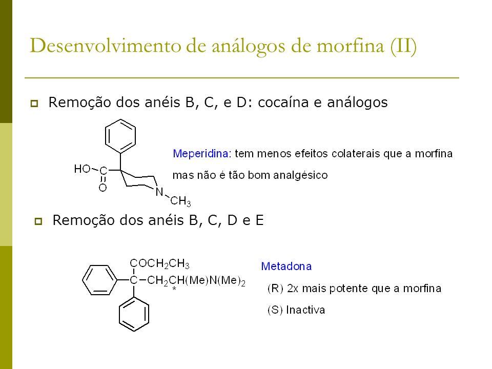 Remoção dos anéis B, C, e D: cocaína e análogos Desenvolvimento de análogos de morfina (II) Remoção dos anéis B, C, D e E