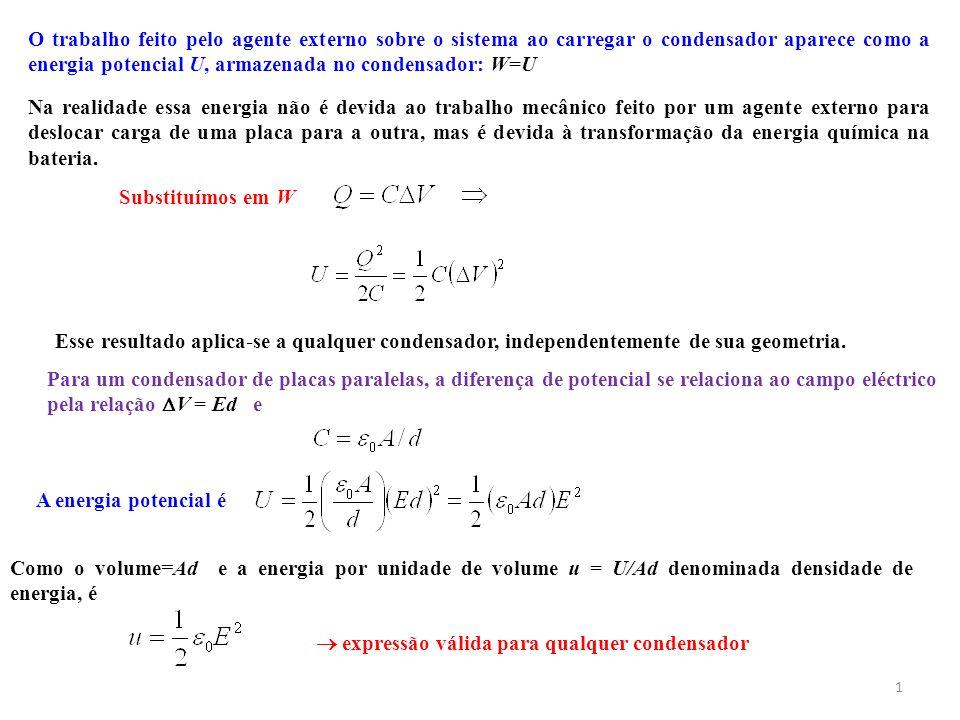 1 O trabalho feito pelo agente externo sobre o sistema ao carregar o condensador aparece como a energia potencial U, armazenada no condensador: W=U Na