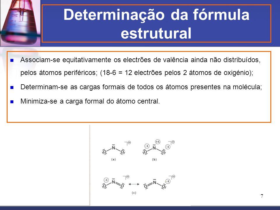 7 Determinação da fórmula estrutural Associam-se equitativamente os electrões de valência ainda não distribuídos, pelos átomos periféricos; (18-6 = 12