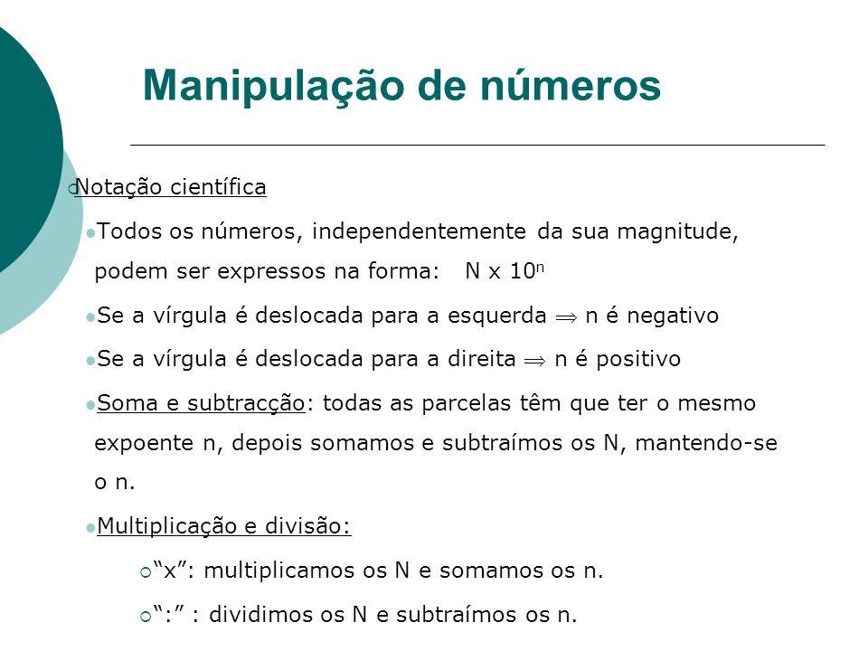 Manipulação de números Notação científica Todos os números, independentemente da sua magnitude, podem ser expressos na forma: N x 10 n Se a vírgula é