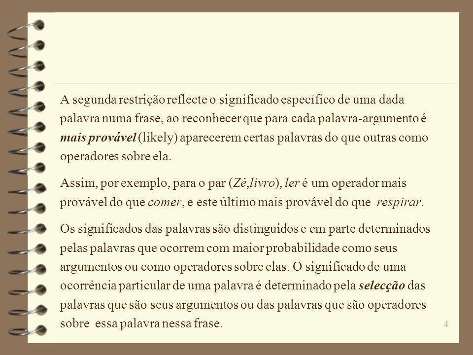 3 Com base nesta distinção é possível estabelecer uma tipologia de operadores, com base no número e tipo de argumentos que cada um selecciona: Operado