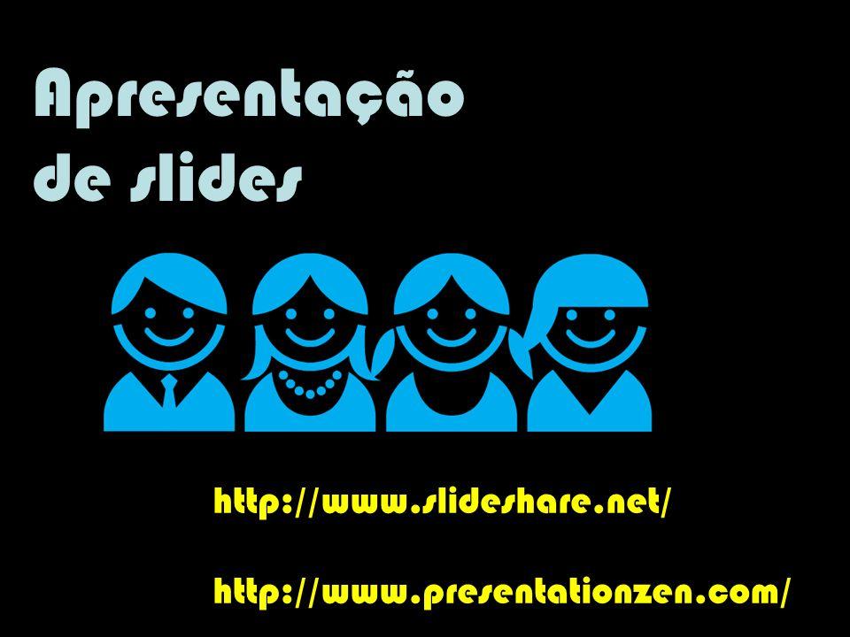Apresentação de slides http://www.slideshare.net/ http://www.presentationzen.com/