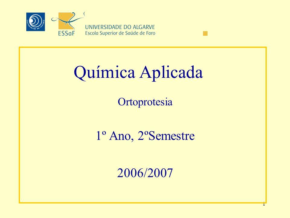 1 Química Aplicada Ortoprotesia 1º Ano, 2ºSemestre 2006/2007 Docente: Custódia Fonseca