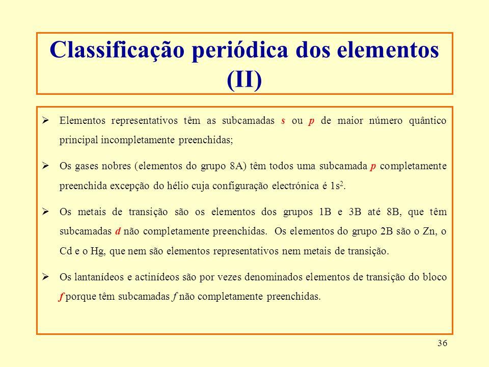 36 Classificação periódica dos elementos (II) Elementos representativos têm as subcamadas s ou p de maior número quântico principal incompletamente pr