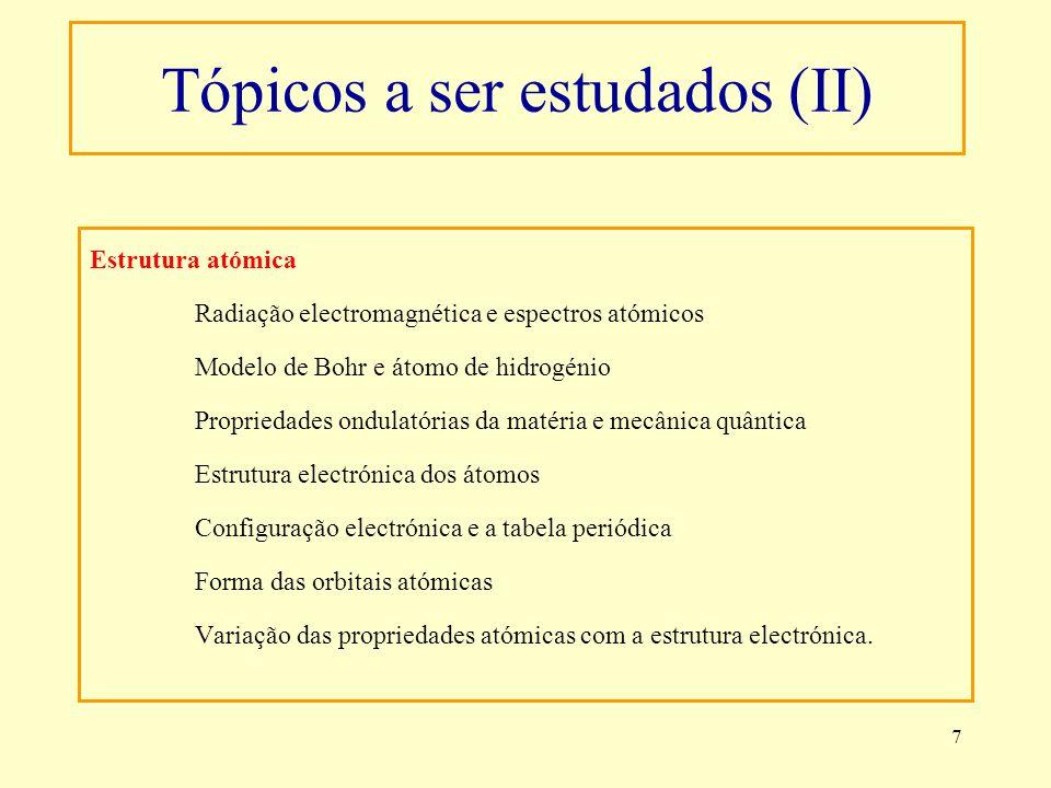 7 Tópicos a ser estudados (II) Estrutura atómica Radiação electromagnética e espectros atómicos Modelo de Bohr e átomo de hidrogénio Propriedades ondu
