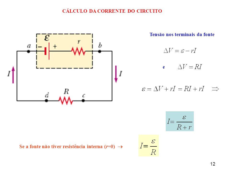 12 CÁLCULO DA CORRENTE DO CIRCUITO Tensão nos terminais da fonte e Se a fonte não tiver resistência interna (r=0)