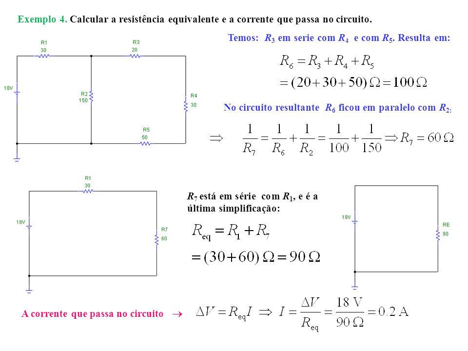 Temos: R 3 em serie com R 4 e com R 5. Resulta em: No circuito resultante R 6 ficou em paralelo com R 2: R 7 está em série com R 1, e é a última simpl