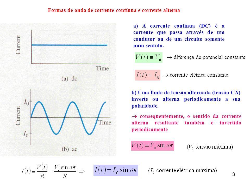 3 b) Uma fonte de tensão alternada (tensão CA) inverte ou alterna periodicamente a sua polaridade. consequentemente, o sentido da corrente alterna res