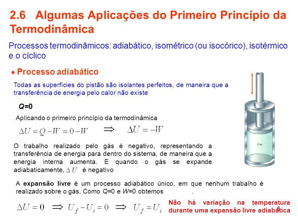 6 2.6 Algumas Aplicações do Primeiro Princípio da Termodinâmica Processos termodinâmicos: adiabático, isométrico (ou isocórico), isotérmico e o cíclic