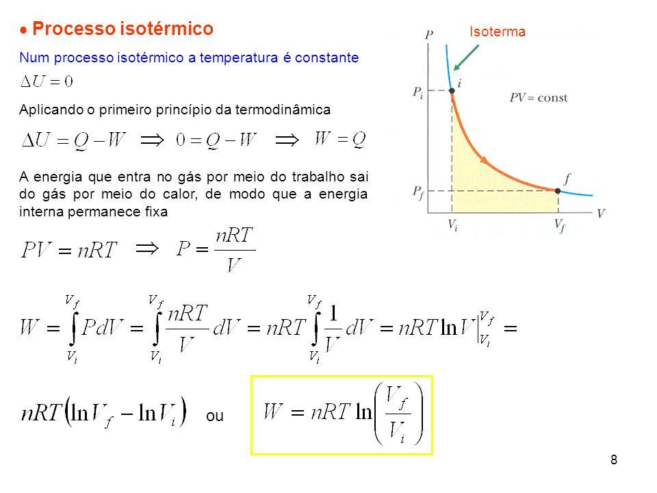 9 Processo cíclico O sistema não isolado começa e termina no mesmo estado Aplicando o primeiro princípio da termodinâmica Os processos cíclicos são muito importantes na descrição das máquinas térmicas A energia adicionada ao sistema na forma de calor, deve ser igual ao trabalho realizado sobre o sistema durante o ciclo