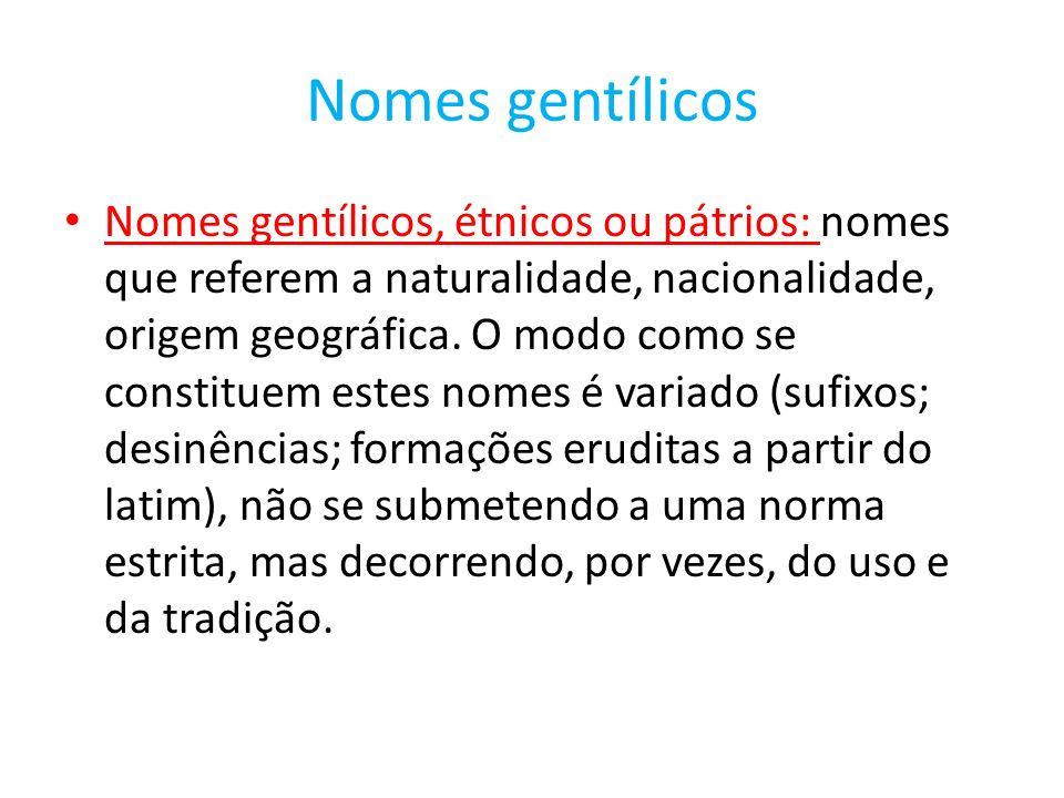 Nomes gentílicos Nomes gentílicos, étnicos ou pátrios: nomes que referem a naturalidade, nacionalidade, origem geográfica. O modo como se constituem e