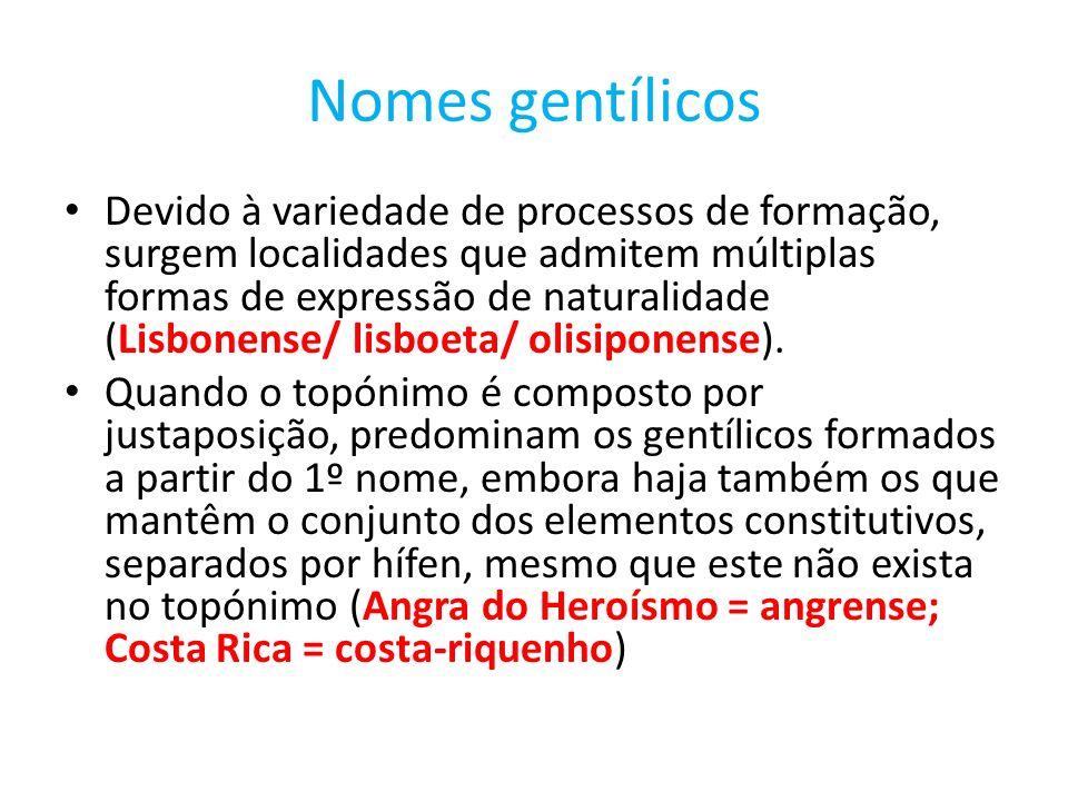 Nomes gentílicos Devido à variedade de processos de formação, surgem localidades que admitem múltiplas formas de expressão de naturalidade (Lisbonense