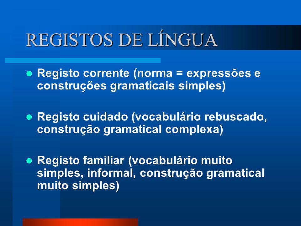 REGISTOS DE LÍNGUA Registo corrente (norma = expressões e construções gramaticais simples) Registo cuidado (vocabulário rebuscado, construção gramatic