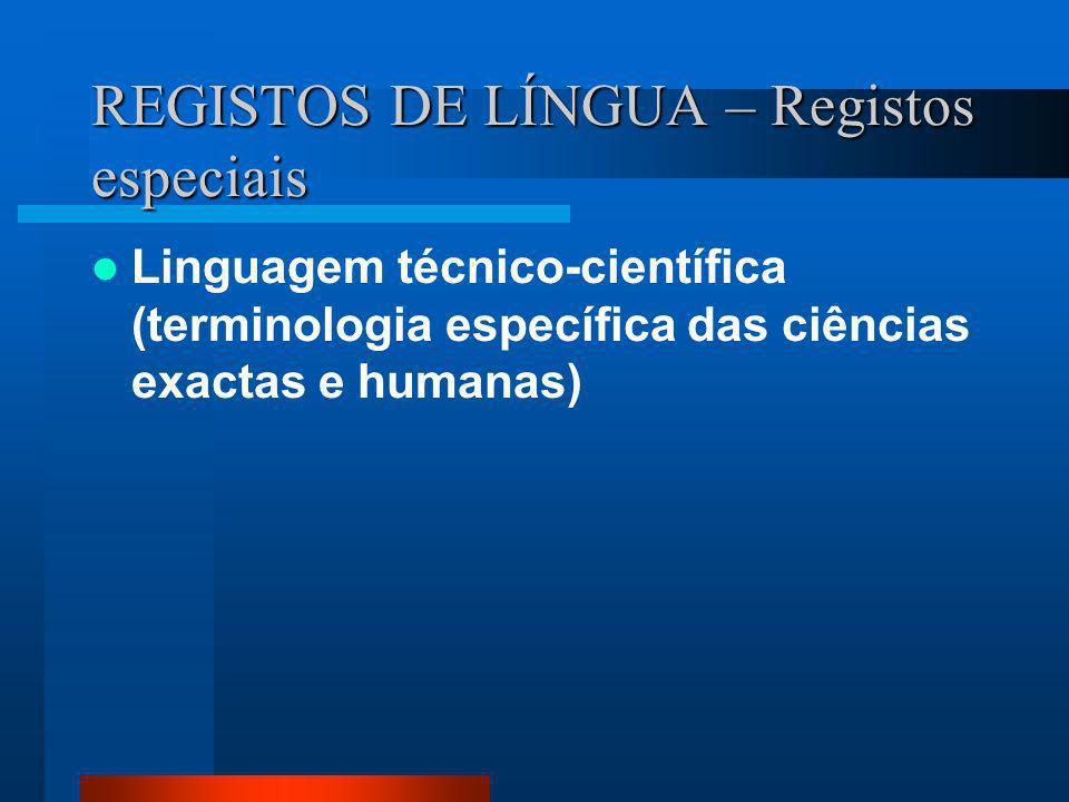 REGISTOS DE LÍNGUA – Registos especiais Linguagem técnico-científica (terminologia específica das ciências exactas e humanas)
