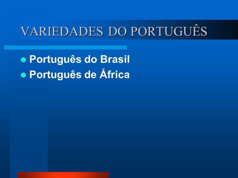 VARIEDADES DO PORTUGUÊS Português do Brasil Português de África