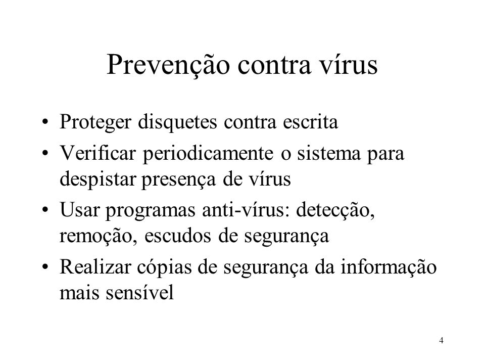 4 Prevenção contra vírus Proteger disquetes contra escrita Verificar periodicamente o sistema para despistar presença de vírus Usar programas anti-vír