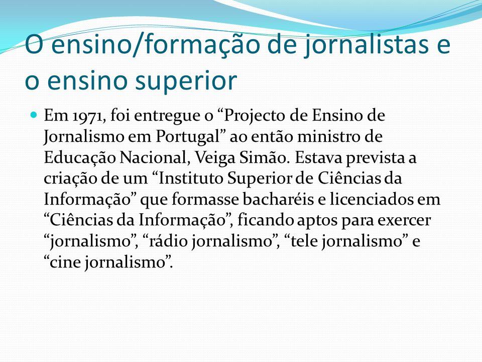 O ensino/formação de jornalistas e o ensino superior Em 1971, foi entregue o Projecto de Ensino de Jornalismo em Portugal ao então ministro de Educaçã