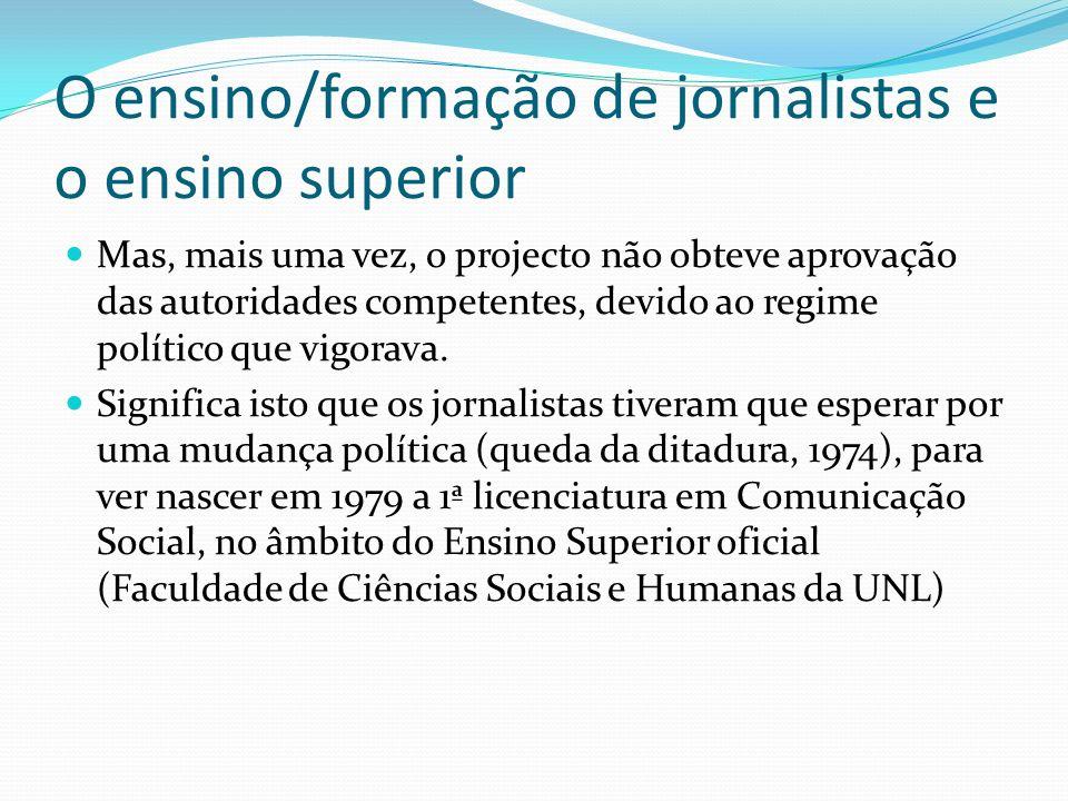 O ensino/formação de jornalistas e o ensino superior Mas, mais uma vez, o projecto não obteve aprovação das autoridades competentes, devido ao regime