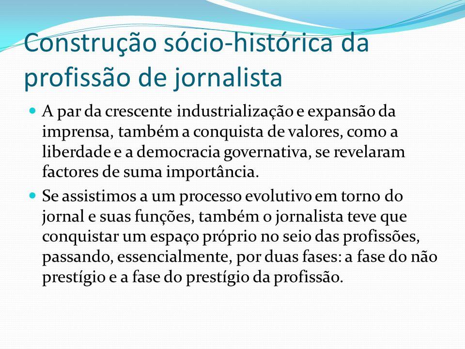 Construção sócio-histórica da profissão de jornalista A par da crescente industrialização e expansão da imprensa, também a conquista de valores, como