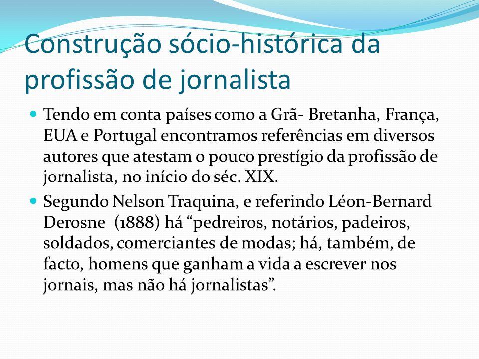 Construção sócio-histórica da profissão de jornalista Tendo em conta países como a Grã- Bretanha, França, EUA e Portugal encontramos referências em di