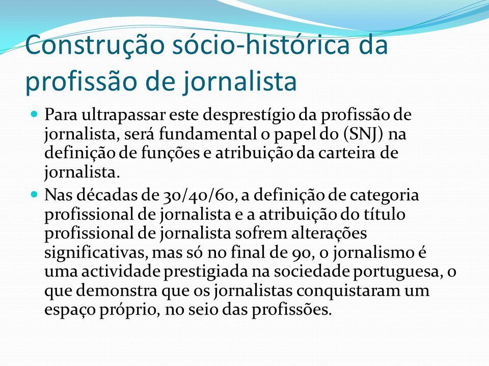 Construção sócio-histórica da profissão de jornalista Para ultrapassar este desprestígio da profissão de jornalista, será fundamental o papel do (SNJ)