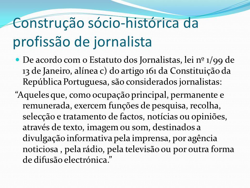 Construção sócio-histórica da profissão de jornalista De acordo com o Estatuto dos Jornalistas, lei nº 1/99 de 13 de Janeiro, alínea c) do artigo 161