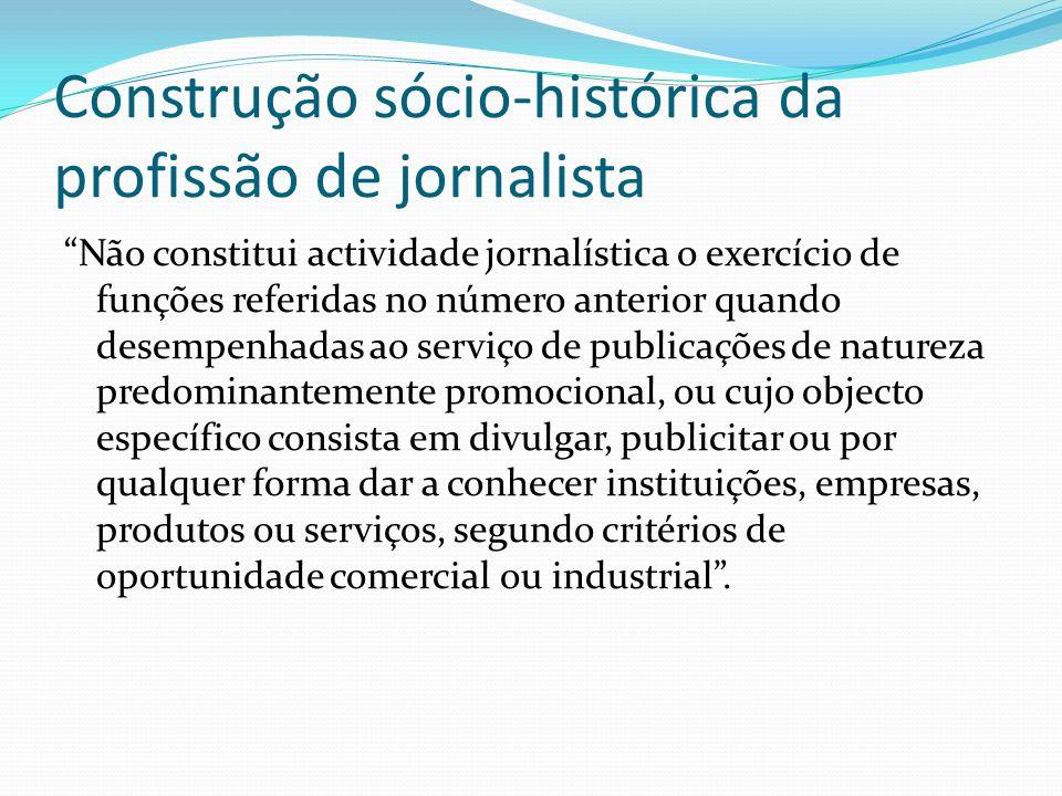 Construção sócio-histórica da profissão de jornalista Não constitui actividade jornalística o exercício de funções referidas no número anterior quando