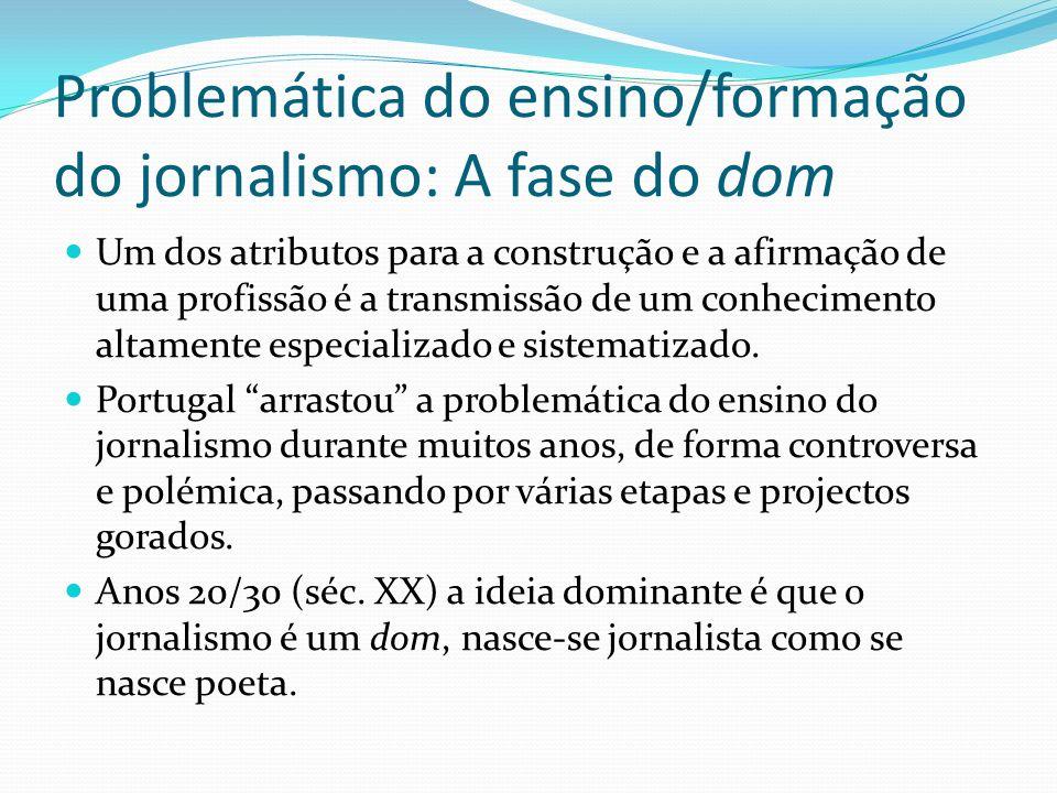 Problemática do ensino/formação do jornalismo: A fase do dom Um dos atributos para a construção e a afirmação de uma profissão é a transmissão de um c