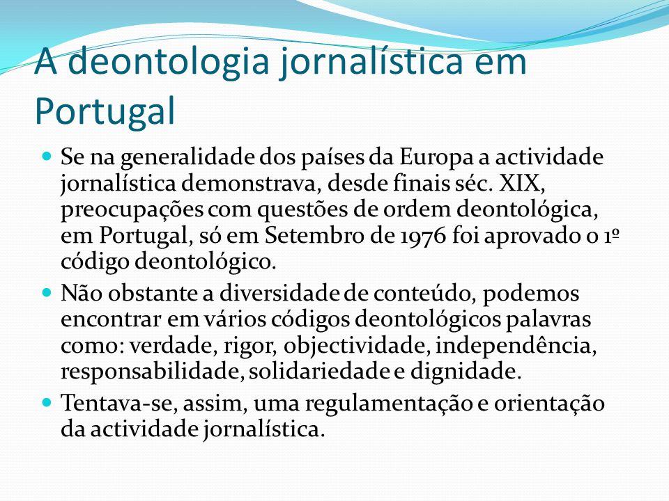 A deontologia jornalística em Portugal Se na generalidade dos países da Europa a actividade jornalística demonstrava, desde finais séc. XIX, preocupaç