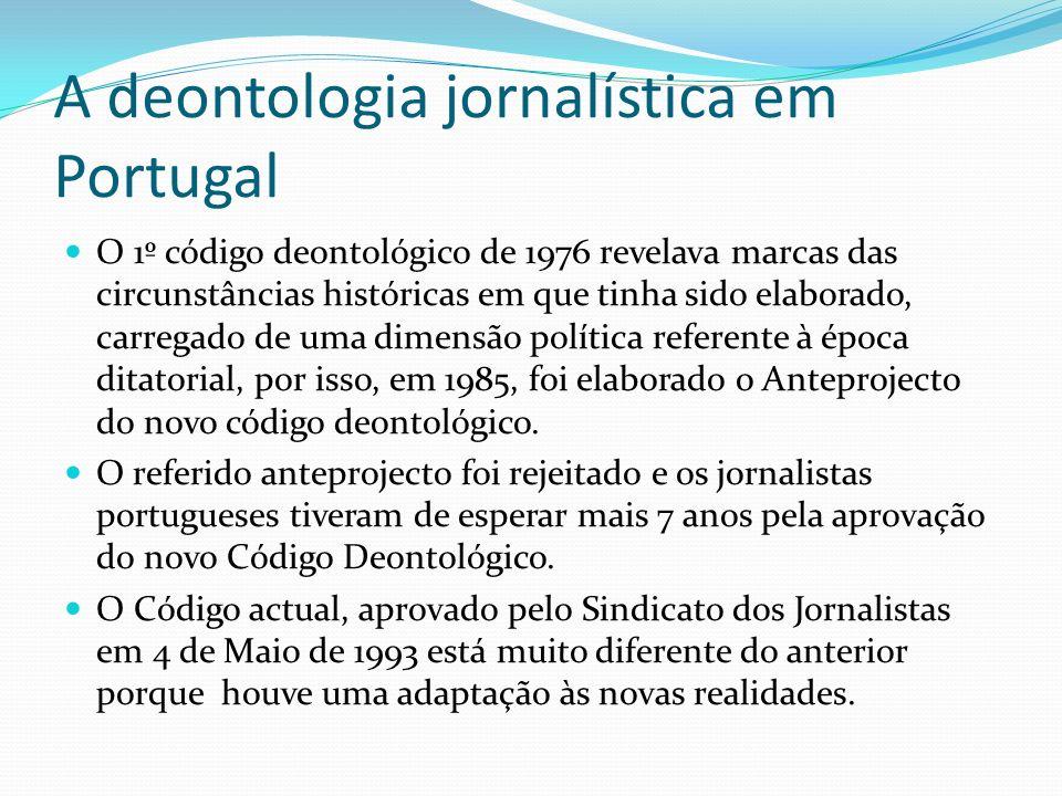A deontologia jornalística em Portugal O 1º código deontológico de 1976 revelava marcas das circunstâncias históricas em que tinha sido elaborado, car