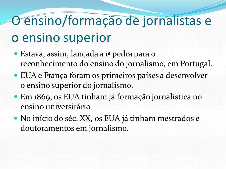 O ensino/formação de jornalistas e o ensino superior Estava, assim, lançada a 1ª pedra para o reconhecimento do ensino do jornalismo, em Portugal. EUA