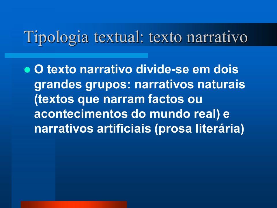 Tipologia textual: texto narrativo O texto narrativo divide-se em dois grandes grupos: narrativos naturais (textos que narram factos ou acontecimentos