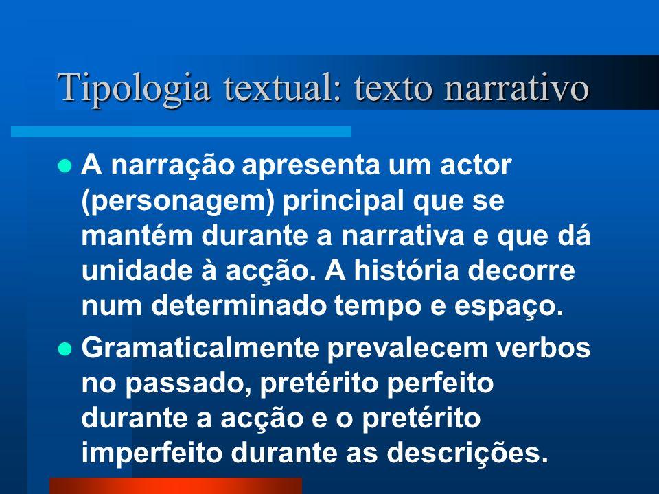 Tipologia textual: texto narrativo A narração apresenta um actor (personagem) principal que se mantém durante a narrativa e que dá unidade à acção. A