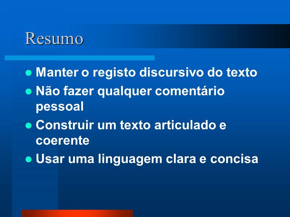 Resumo Manter o registo discursivo do texto Não fazer qualquer comentário pessoal Construir um texto articulado e coerente Usar uma linguagem clara e
