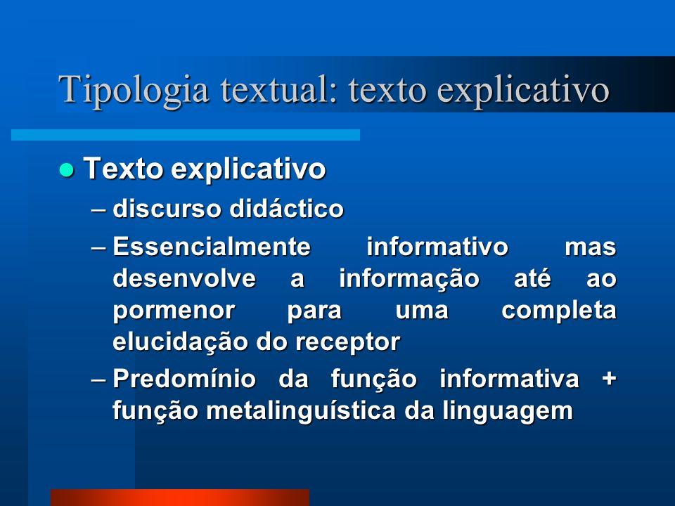 Tipologia textual: texto explicativo Texto explicativo Texto explicativo –discurso didáctico –Essencialmente informativo mas desenvolve a informação a