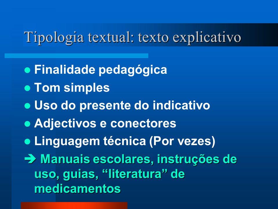 Tipologia textual: texto narrativo O esquema narrativo é constituído por três momentos discursivos: a situação inicial, o desenvolvimento (transformação ou nó) e a situação final (resolução).