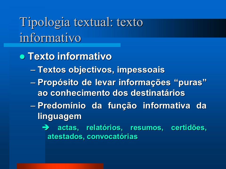Tipologia textual: texto informativo Texto informativo Texto informativo –Textos objectivos, impessoais –Propósito de levar informações puras ao conhe