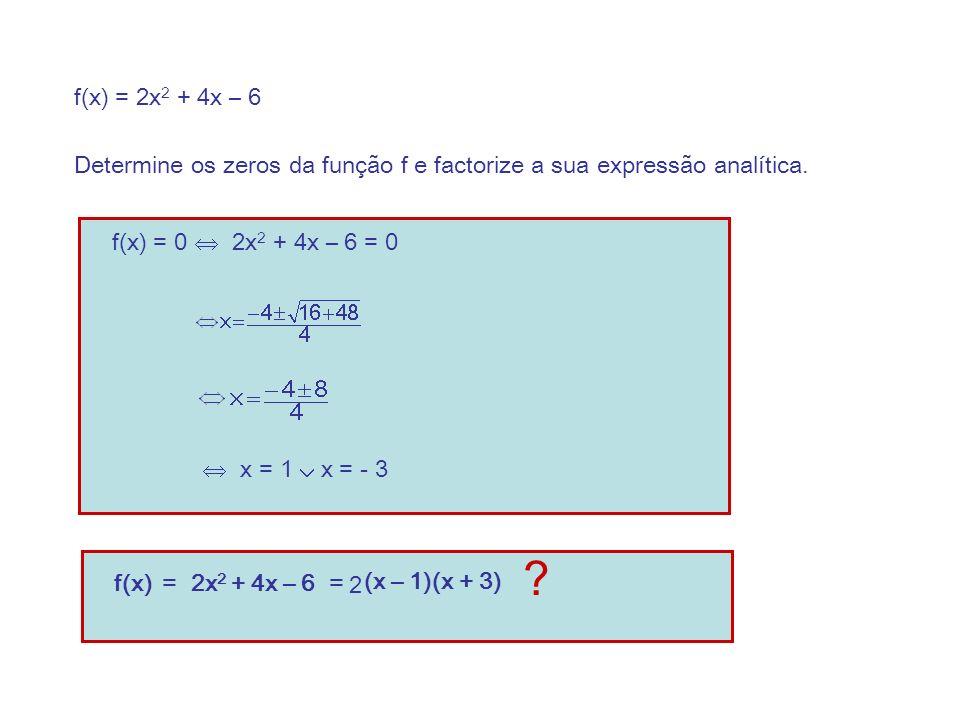 f(x) = 2x 2 + 4x – 6 Determine os zeros da função f e factorize a sua expressão analítica.